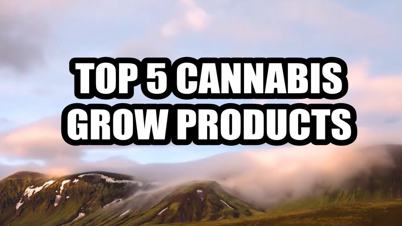 Top 5 Favorite Cannabis Grow Products!