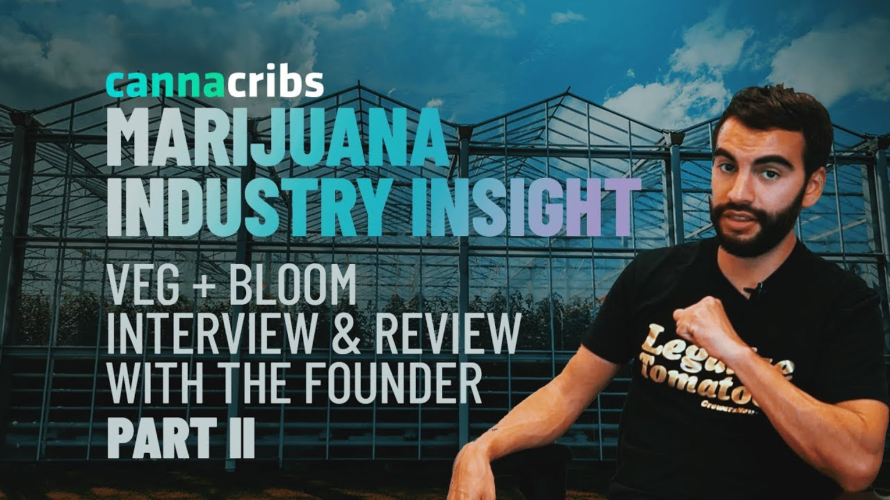 Marijuana Industry Insight – Episode 7: Veg+Bloom Part 2 Nutrients Interview & Review With Founder